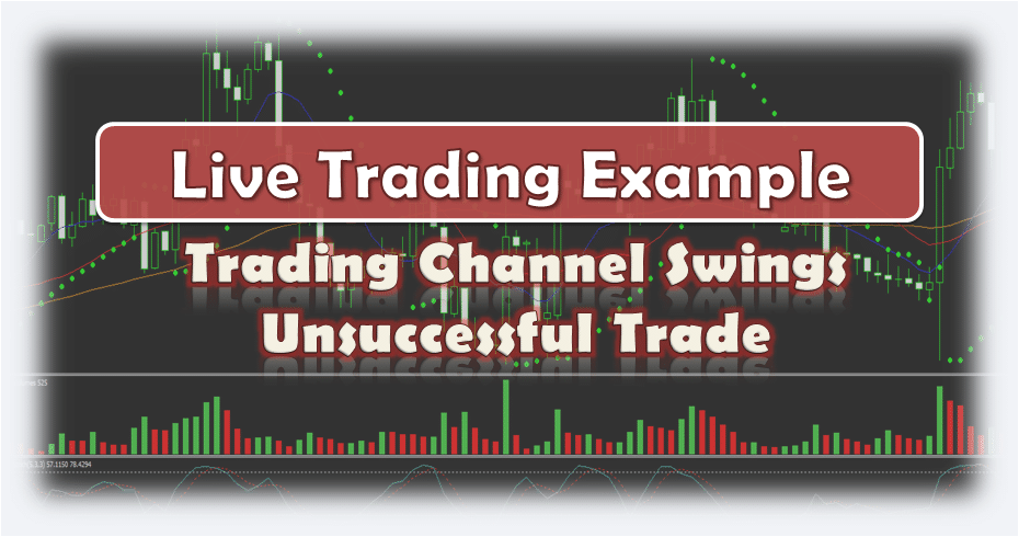 Trading Channel Swings Unsuccessful Trade - Live Forex Trading Example