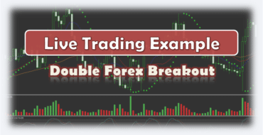 Double Forex Breakout - Live Trading Example