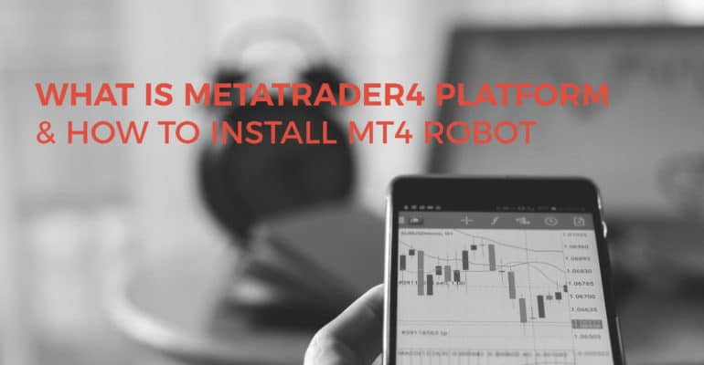 What is MetaTrader4 Platform & How to Install Mt4 Robot