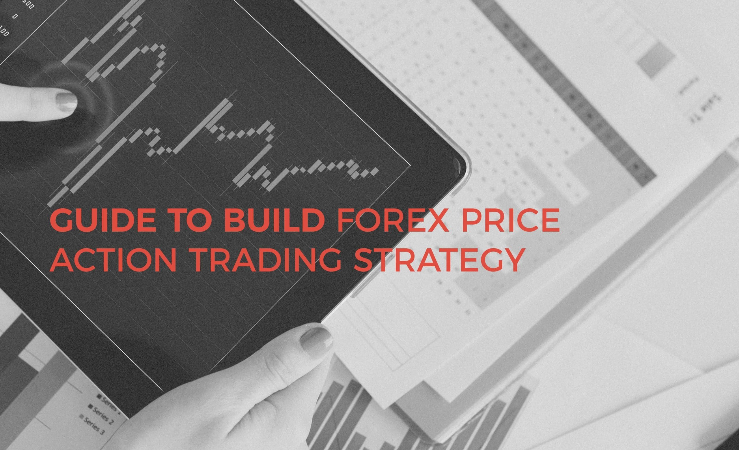Guide to Build Forex Price Action Trading Strategy