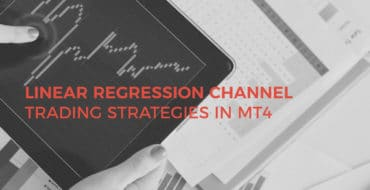 Linear Regression Channel Trading Strategies in MT4