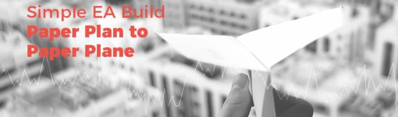 Simple EA Build - Paper Plan to Paper Plane