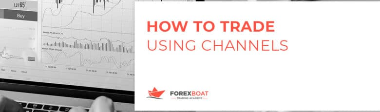 How to Trade Using Channels