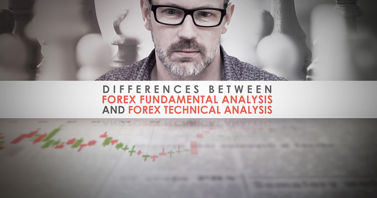 Differences between Forex Fundamental Analysis and Forex Technical Analysis