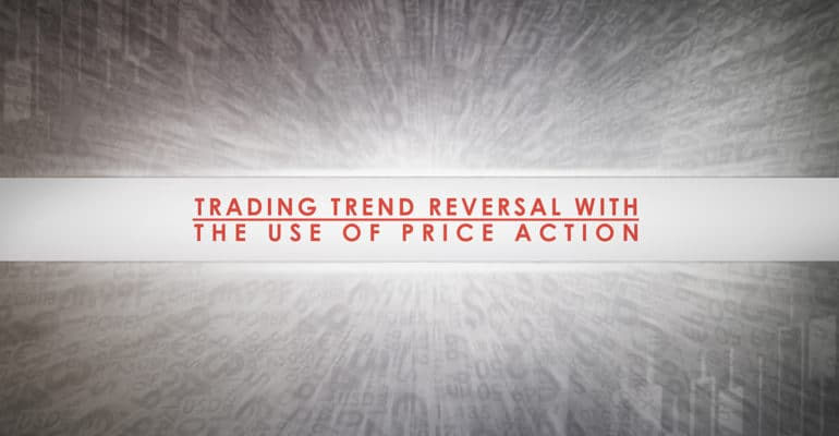 Trading Trend Reversal With the Use of Price Action