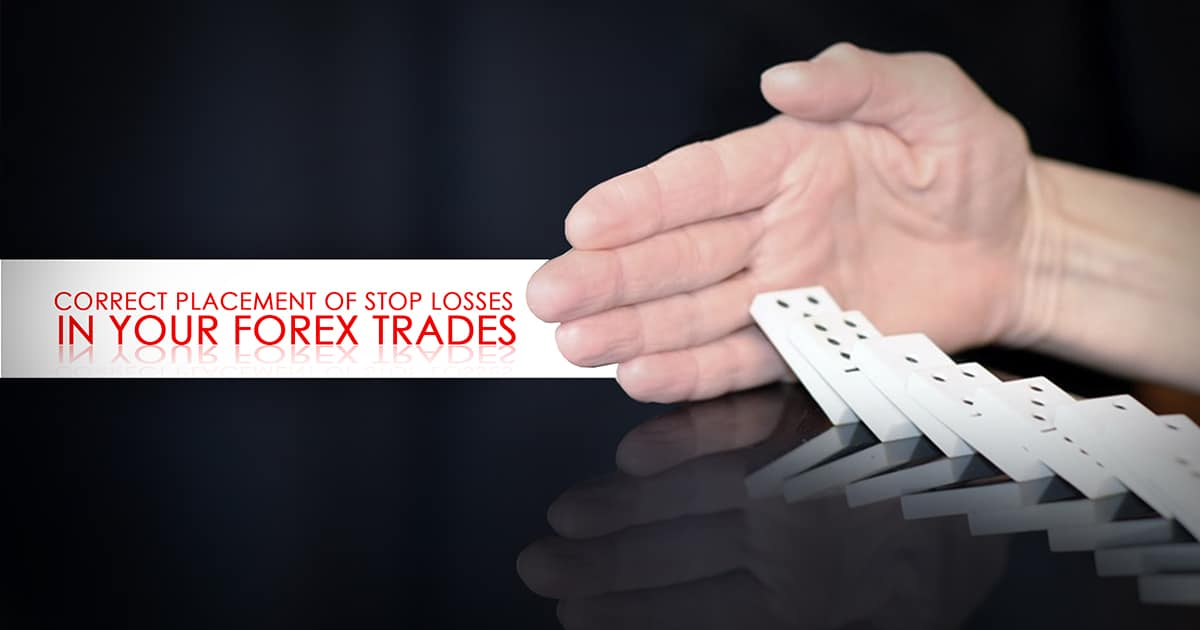 Correct Placement of Stop Losses in Your Forex Trades